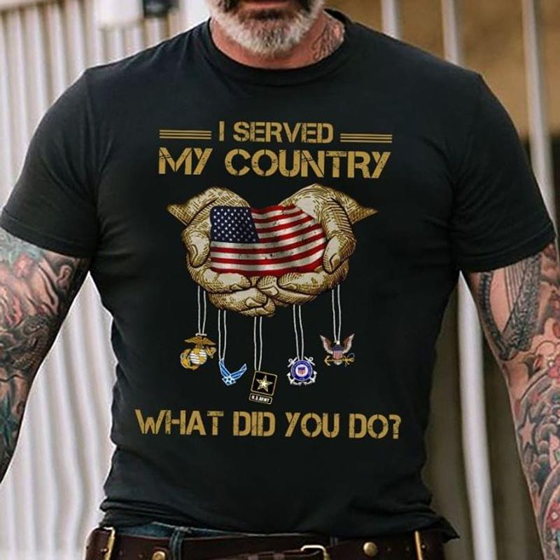 Us Flag I Served My Country What Did You Do 4Th Of July Independence Day BlackT Shirt Men/ Woman S-6XL Cotton
