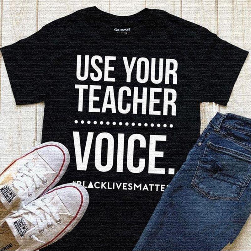 Use Your Teacher Voice Blacklivesmatter Teacherstalk Human Rights Black  T Shirt Men/ Woman S-6XL Cotton