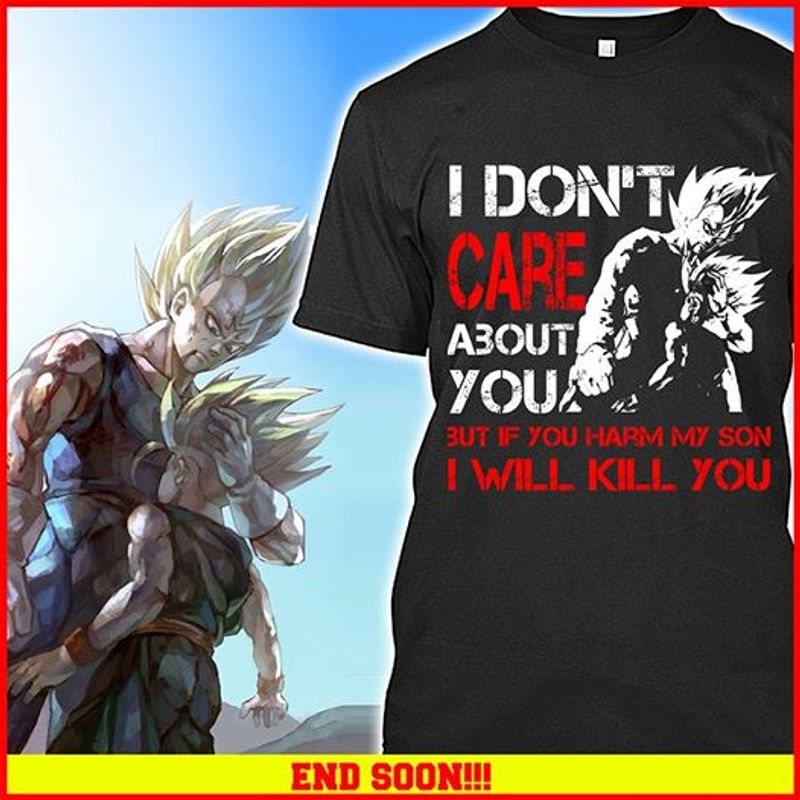 Vegeta Trunks I Don T Care About You But If You Harm My Son I Will Kill You  T Shirt Black