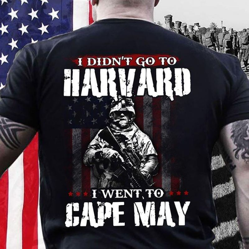 Veteran I Didn't Go To Harvard I Went To Cape May T Shirt Men/ Woman S-6XL Cotton