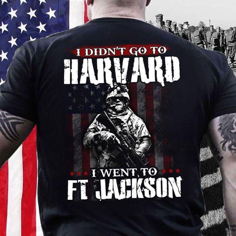 Veteran I Didn't Go To Harvard I Went To FT Jackson T Shirt Men/ Woman S-6XL Cotton
