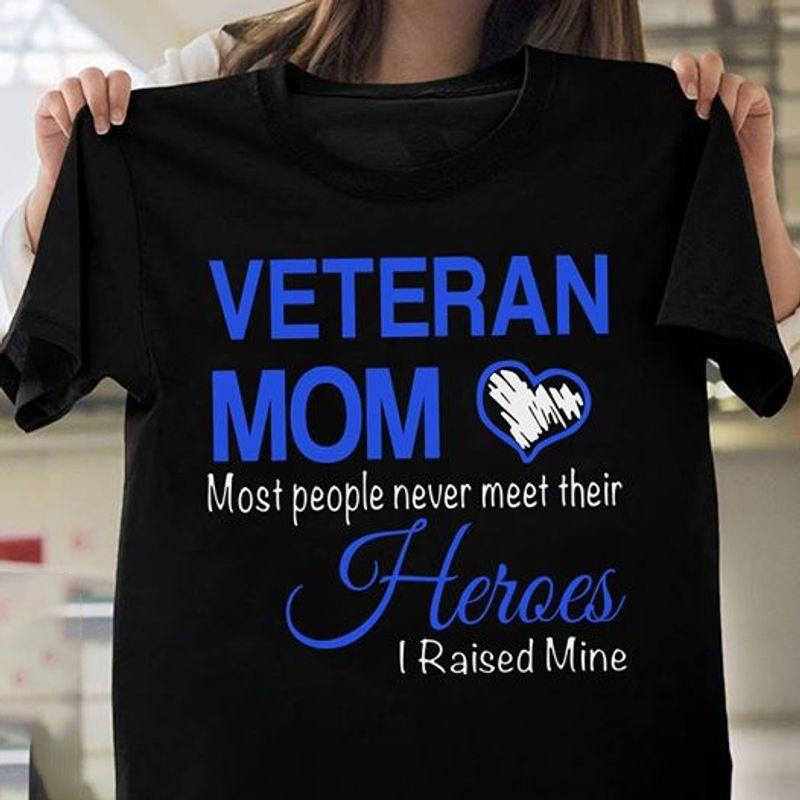 Veteran Mom Most People Never Meet Their Heroes I Raised Mine T-Shirt Black