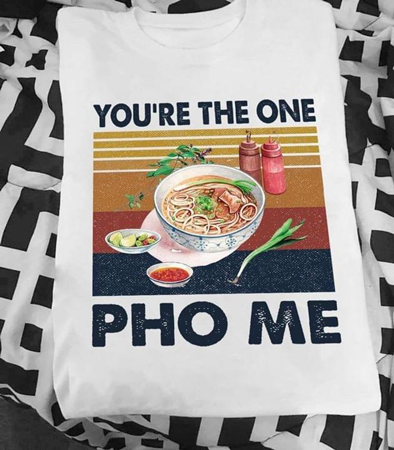 Vietnam Food Lover You're The One PHO ME White T Shirt Men/ Woman S-6XL Cotton
