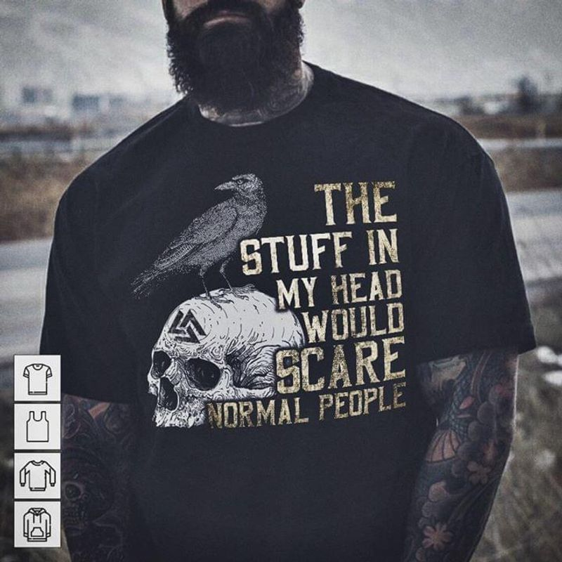 Viking And Valknut The Stuff In My Head Would Scare Normal People Black T Shirt Men And Women S-6XL Cotton