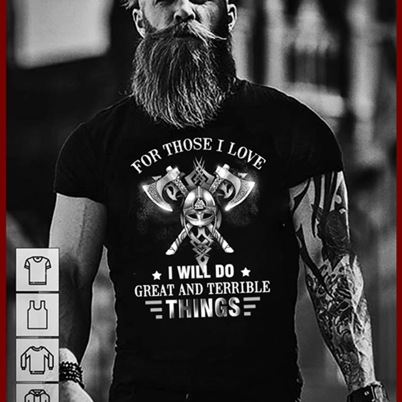 Viking For Those I Love I Will Do Great And Terrible Things T-shirt Black