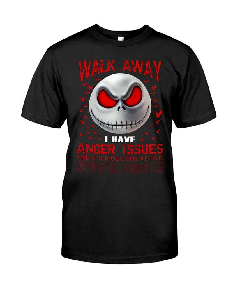 Walk Away I Have Anger Issues And A Seious Dislike For Stupid People T-shirt Black A4