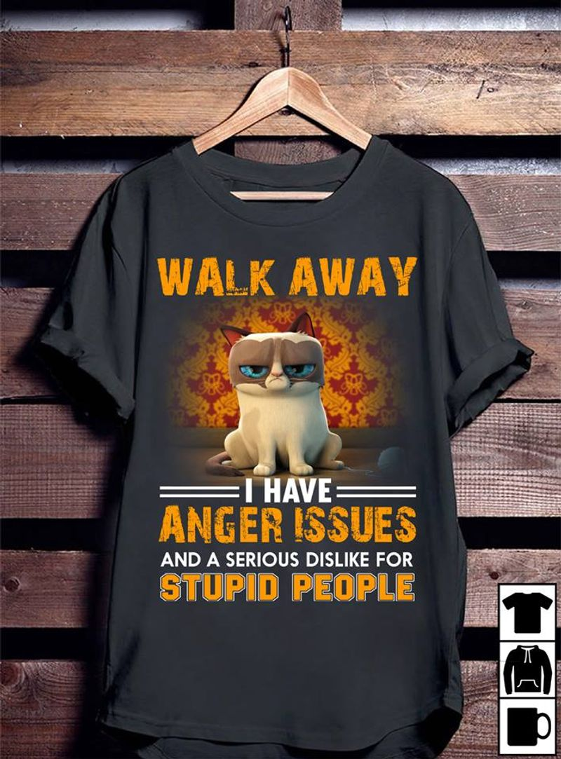 Walk Away I Have Anger Issues And A Serious Dislike For Stupid People Cat T-shirt Black A8