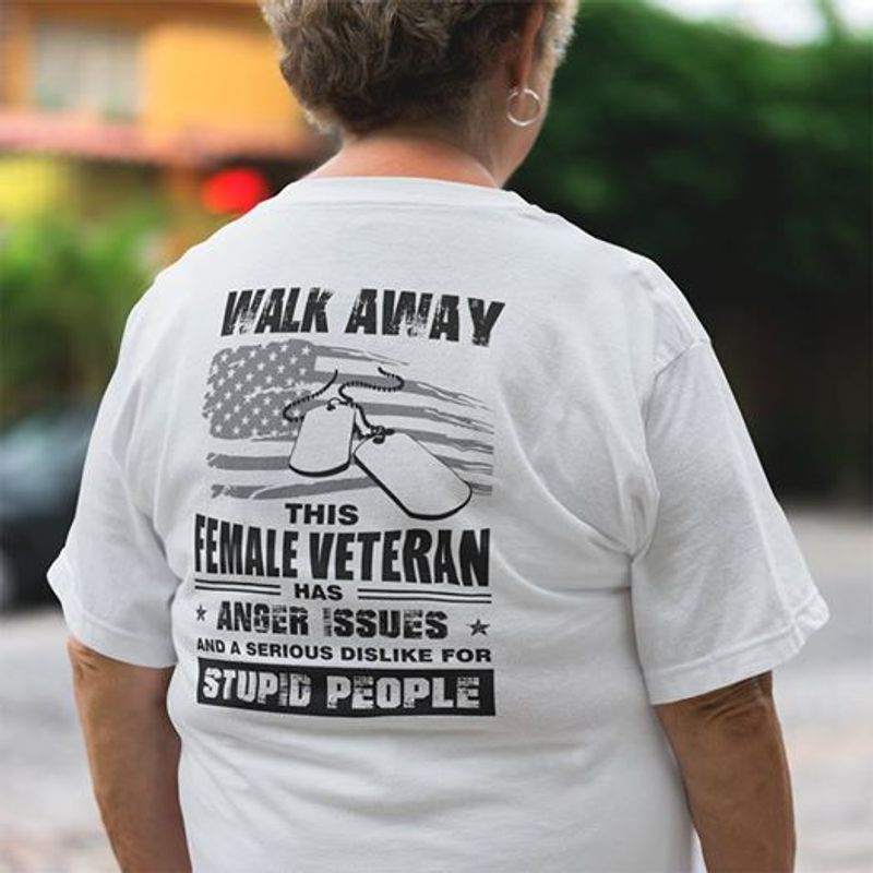 Walk Away This Female Veteran  Has Anger Issues And A Serious Dislike For Stupid People T-shirt White A8