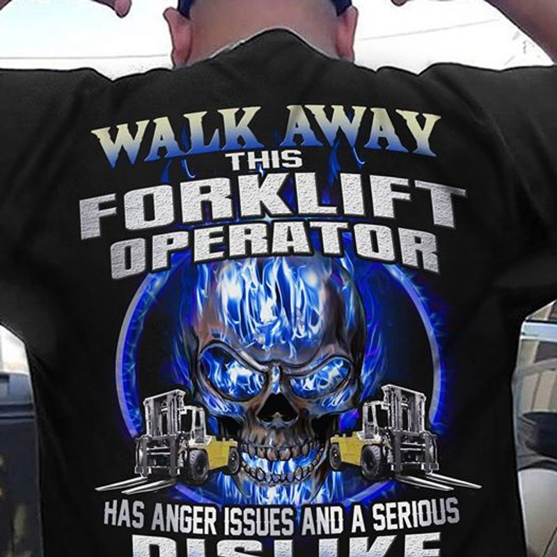 Walk Away This Forklift Operator Has Anger Issues And A Serious Dislike T-shirt Black A2
