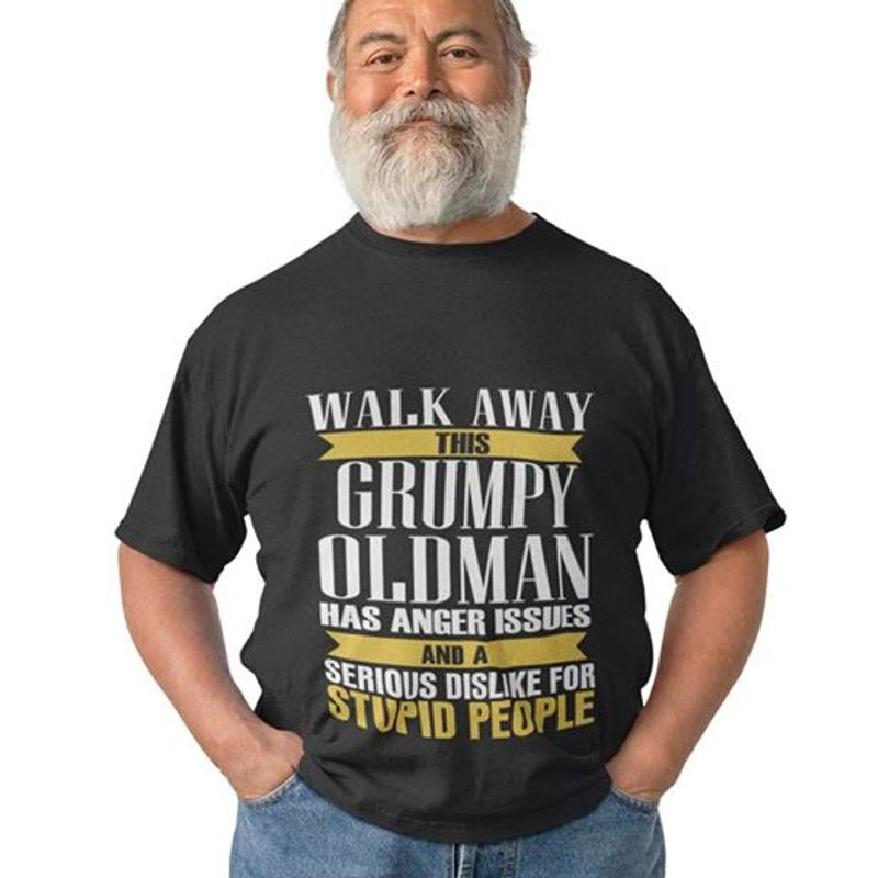 Walk Away This Grumpy Old Man Has Anger Issues And A Serious Dislike For Stupid People T-shirt Black A8
