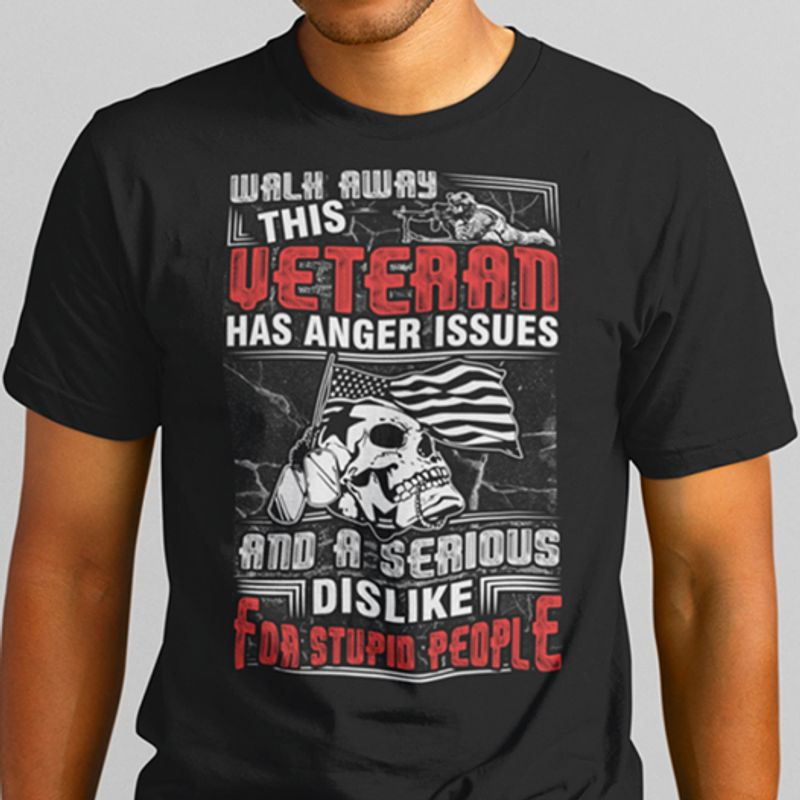 Walk Away This Veteran  Has Anger Issues And A Serious Dislike For Stupid People T-shirt Black A8