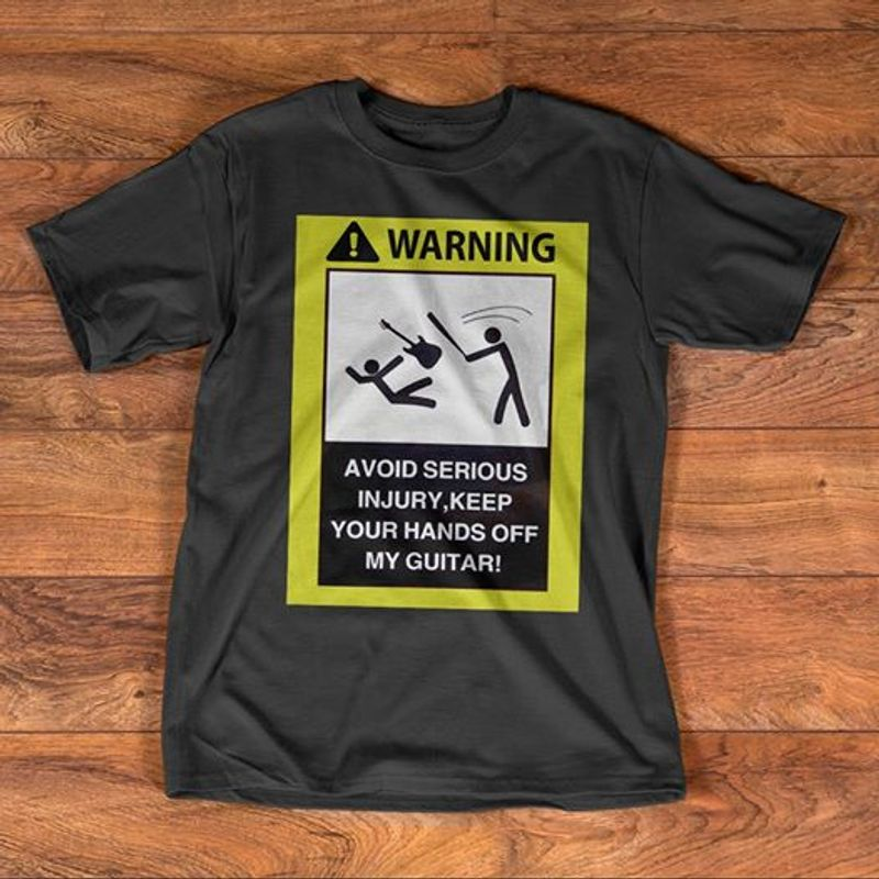 Warning Avoid Serious Injury Keep Your Hands Off My Guitar  T Shirt Black A5