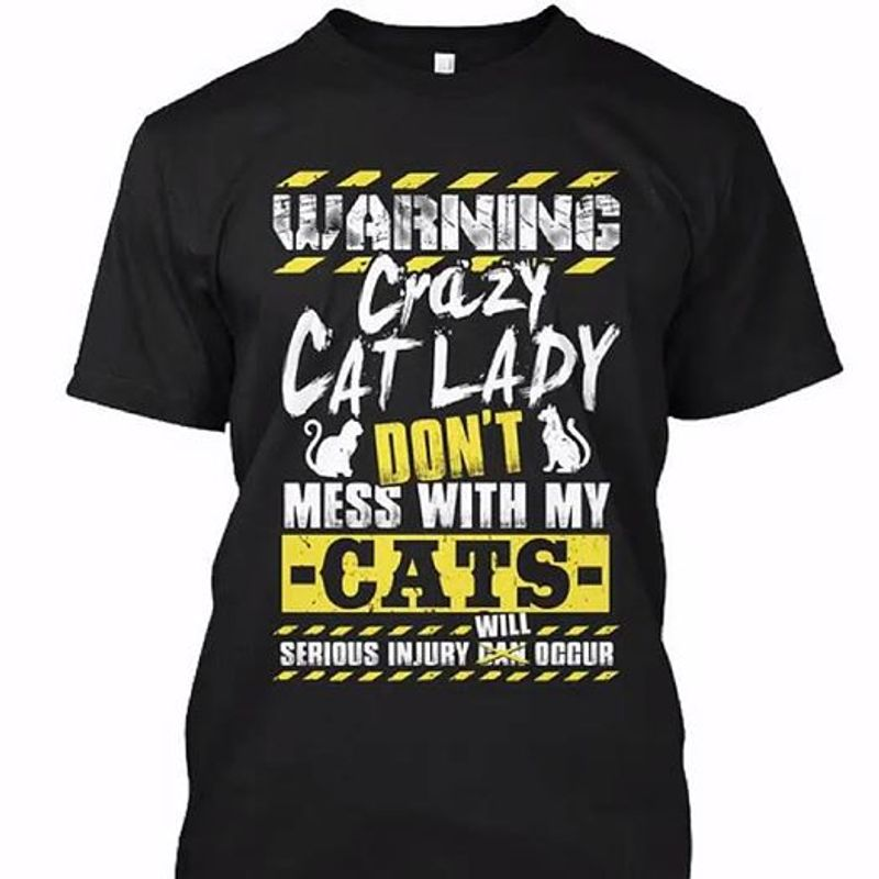 Warning Crazy Cat Lady Dont Mess With My Cats Serious Injury Will Occurt Shirt Black A4