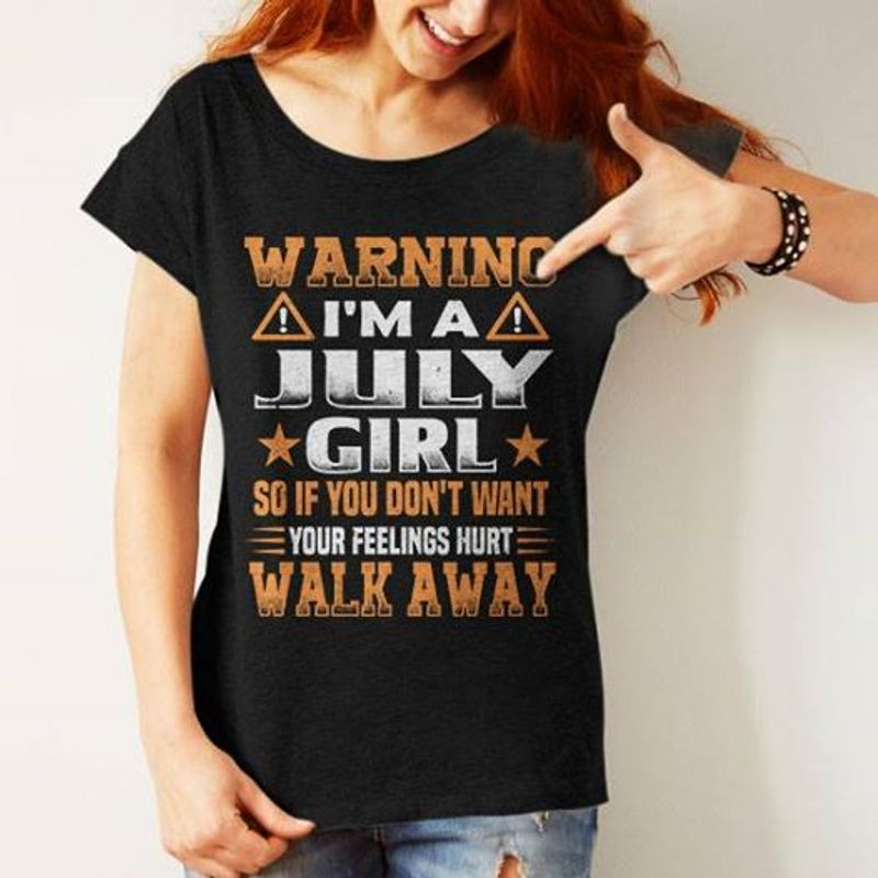 Warning Im A July Girl So If You Dont Want Your Feelings Hurt Walk Away  T-shirt Black A5