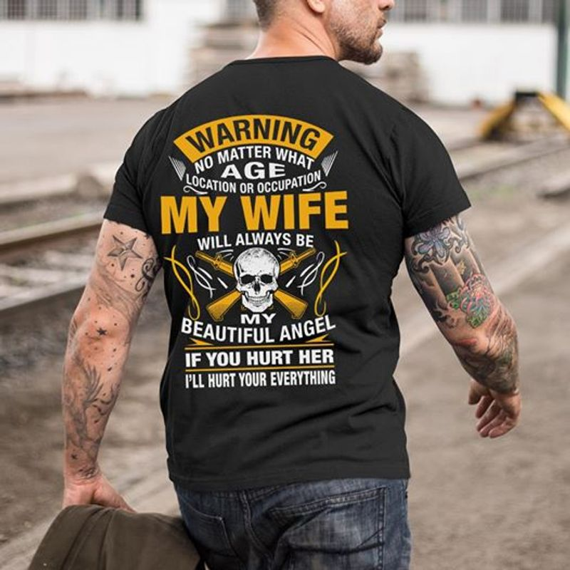 Warning No Matter What Age Location Or Occupation My Wife Will Always Be My Beautiful Angel T-shirt Black B7