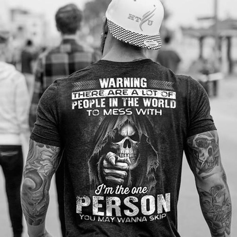 Warning There Are A Lot Of People In The World To Mess With Im The One Person T-shirt Black B7
