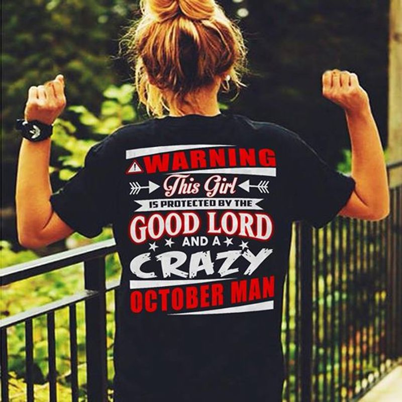 Warning This Girl Is Protected By The Good Lord And A Crazy October Man T-shirt Black A5