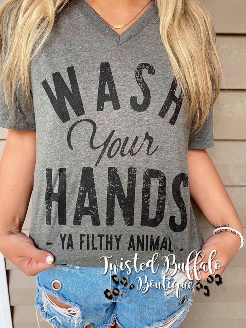 Wash Your Hands Ya Filthy Animal T Shirt Grey A9