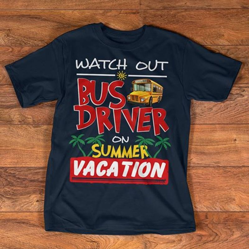 Watch Out Bus Driver On Summer Vacation T Shirt Black A1