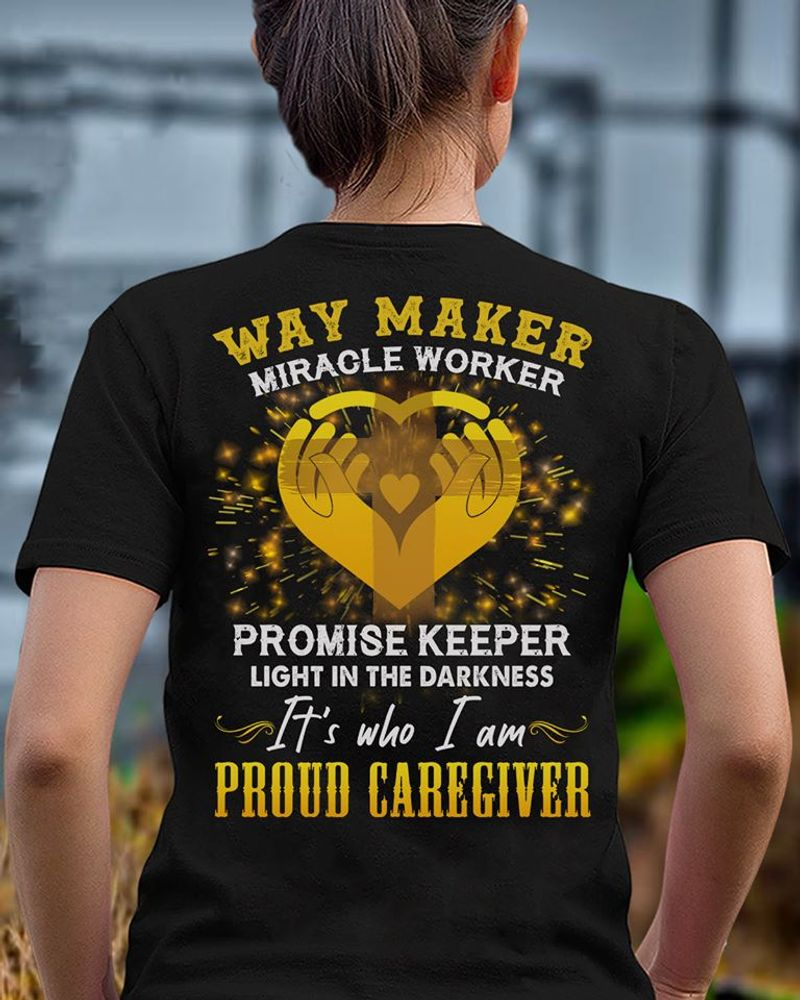 Way Maker Miracle Worker Promise Keeper Light In The Darkness It Is Who I Am Proud Caregiver  T-shirt Black A9