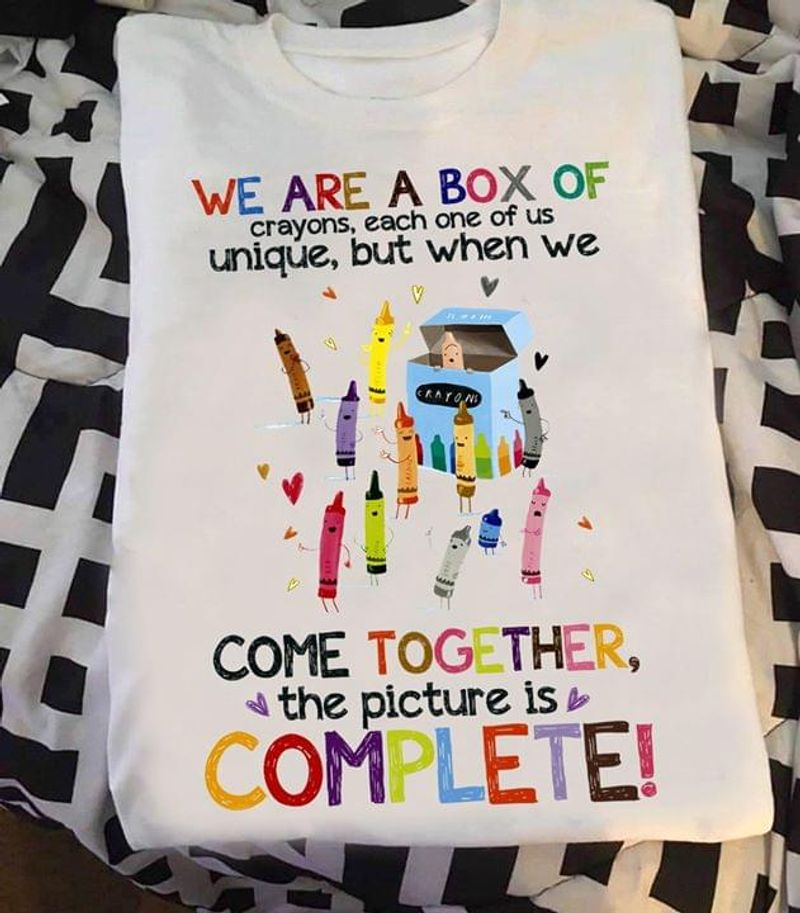 We Are A Box Of Crayons Each One Of Us Unique But When We Come Together The Picture Is Complete White T Shirt Men And Women S-6XL Cotton