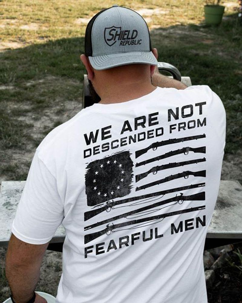 We Are Not Descended From Fearful Men United States Pattern Hunting Suitable For Daddy White Shirt
