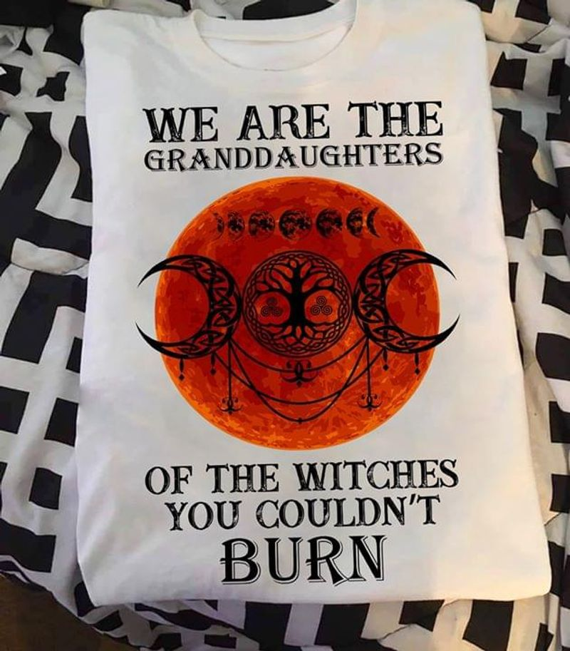 We Are The Granddaughter Of The Withches You Couldn't Burn Halloween Night Tee White T Shirt Men And Women S-6XL Cotton