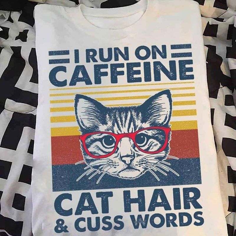 We Love Cats I Run On Caffeine Cat Hair Cuss Words Retro Vintage White T Shirt Men And Women S-6XL Cotton