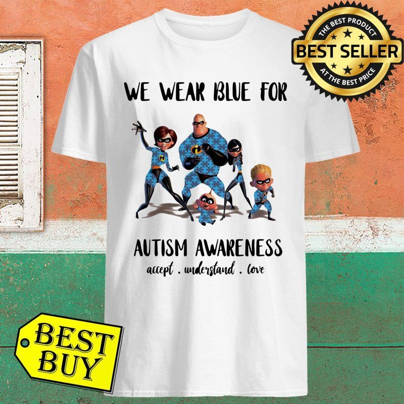 We Wear Blue For Autism Awareness Accept Understand Love T T Shirt White A5