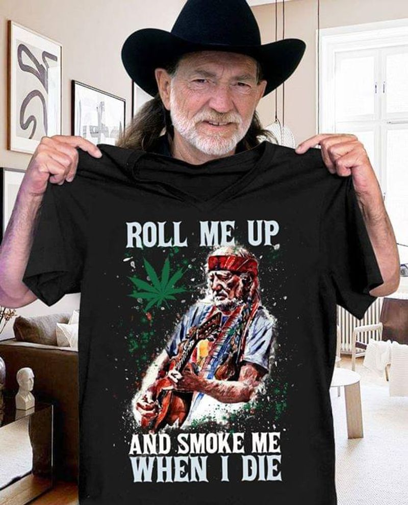 Weed Country Music Willie Nelson Roll Me Up And Smoke Me Black T Shirt Men And Women S-6XL Cotton