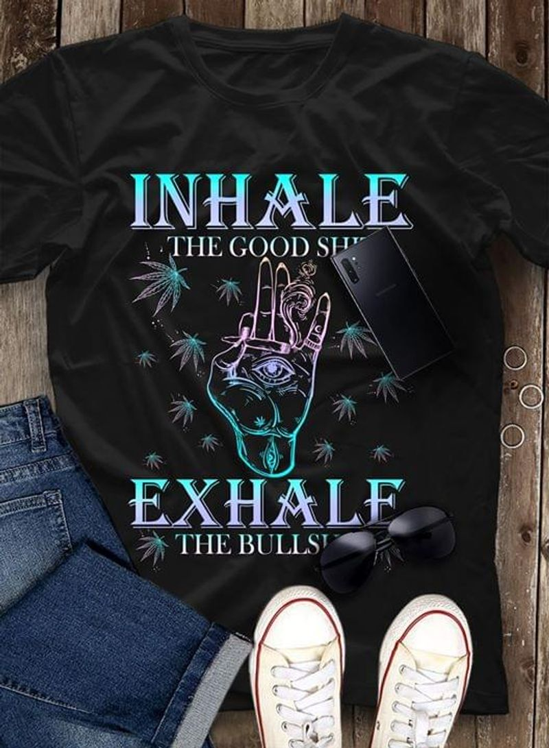 Weed Inhale The Good Exhalf The Bullshit Black T Shirt Men/ Woman S-6XL Cotton