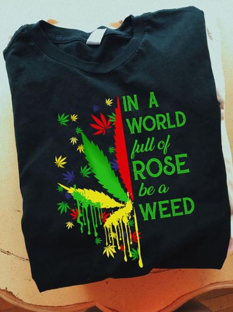 Weed Lover In A World Full Of Rose Be A Weed Black T Shirt Men/ Woman S-6XL Cotton