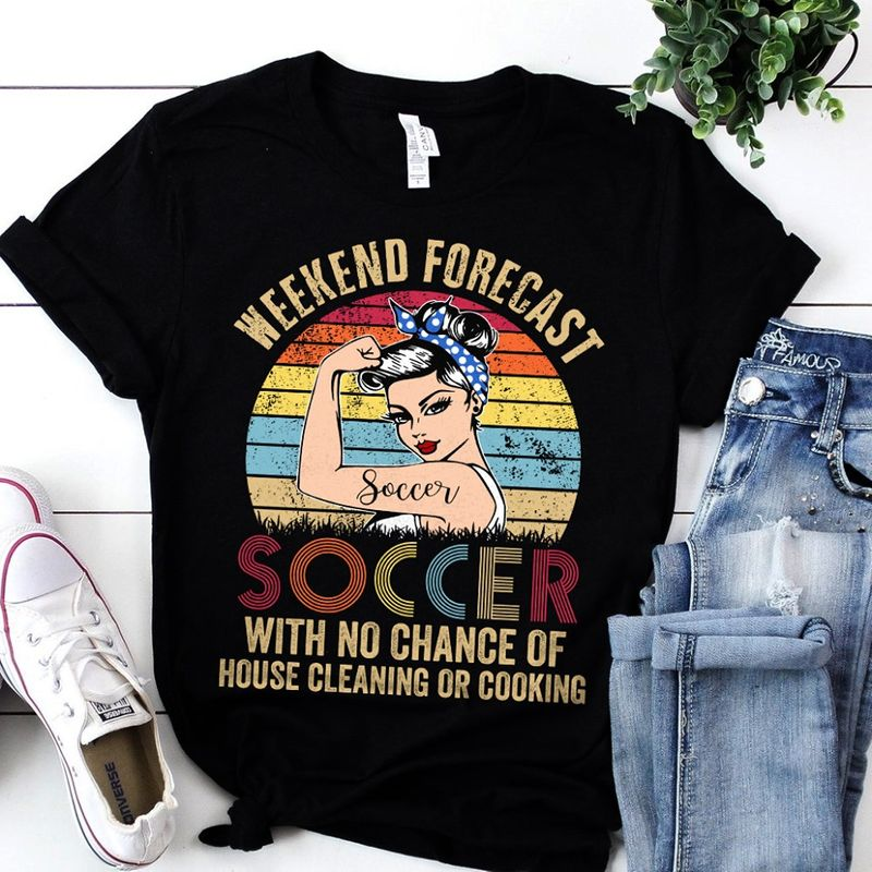 Weekend Forecast Soccer With No Chance Of House Cleaning Or Cooking T-shirt Black A4