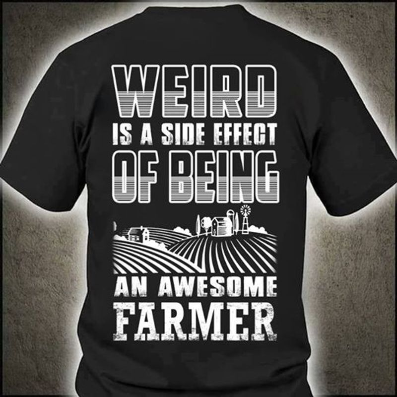 Weird Is A Side Effect Of Being An Awesome Farmer T-shirt Black A8