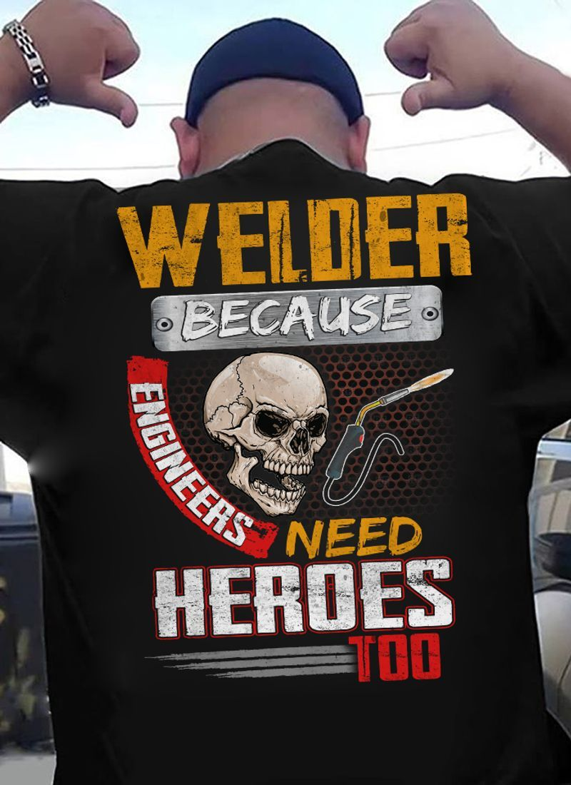 Welder Because Engineer Need Heroes Too T-shirt Black B1