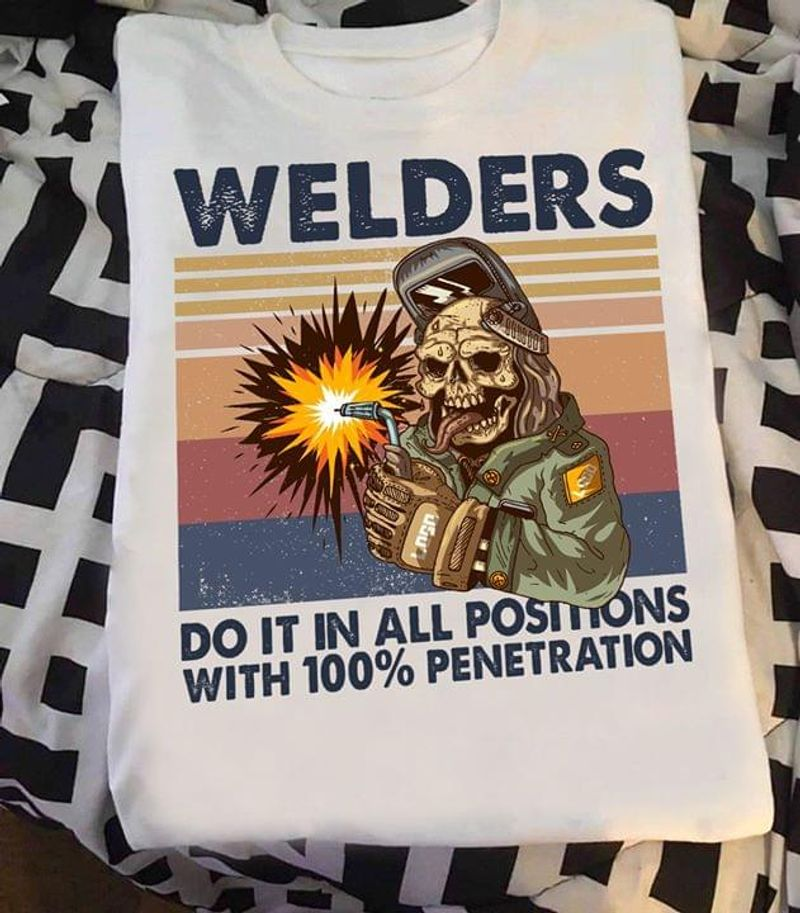 Welders Do It In All Positions With 100% Penetration Vintage White T Shirt Men And Women S-6XL Cotton