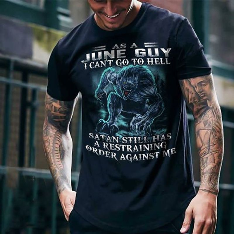 Werewolf As A June Guy I Cant Goo To Hell Satan Still Has A Restraining T-shirt Black