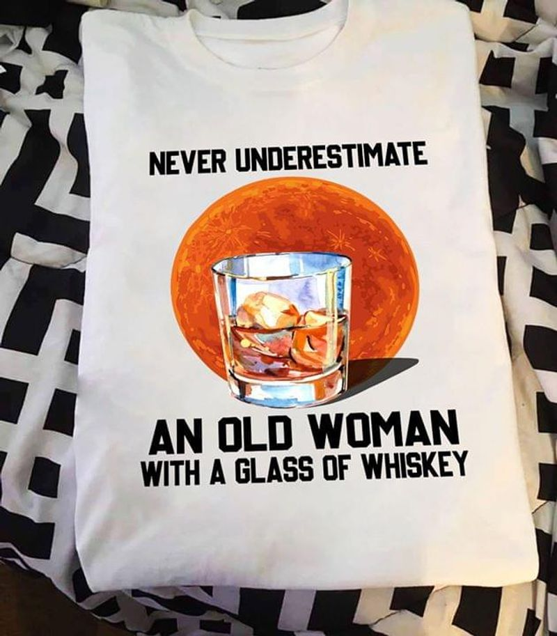 Wh*Skey Wine Shirt Never Underestimate And Old Woman With A Glass Of Whiskey White White T Shirt Men And Women S-6XL Cotton