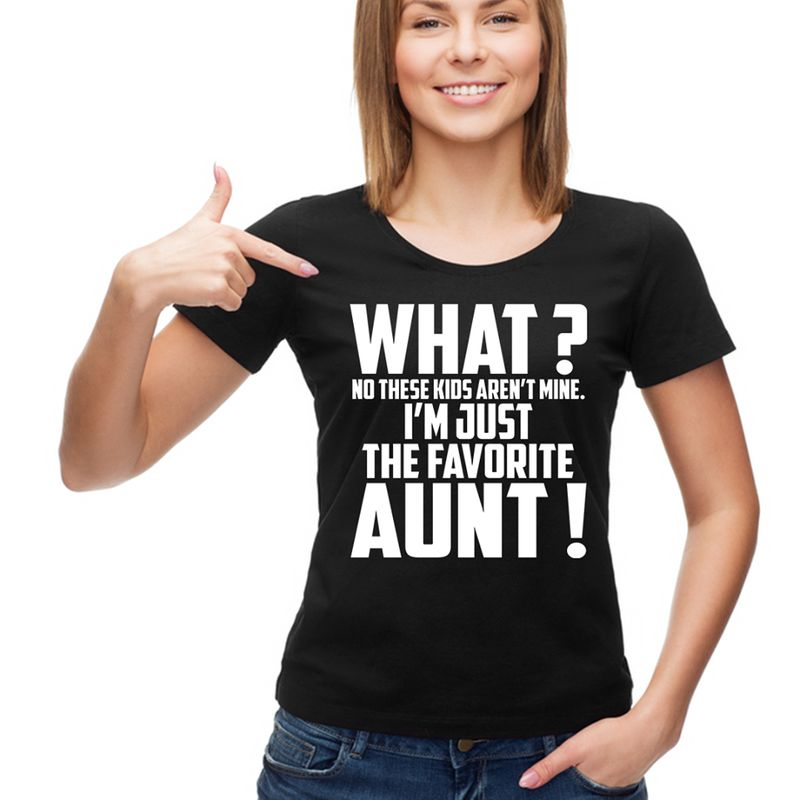 What No These Kids Arent Mine Im Just The Favorite Aunt T-shirt Black B4