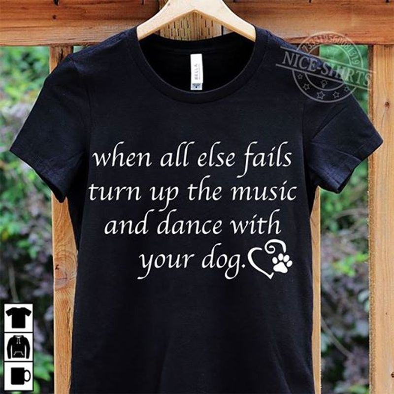 When All Else Fails Turn The Music And Dance With Your Dog  T-shirt Black B1