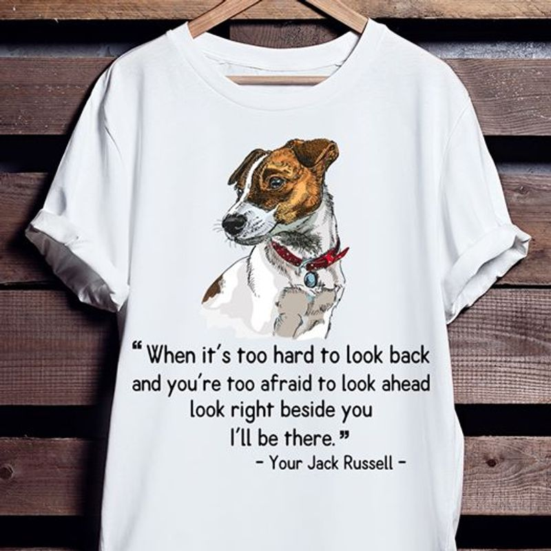 When Its Too Hard  To Look Back And You Re Too Afraid To Look Ahead Look Right  Beside I Ll Be There You T-shirt White A8