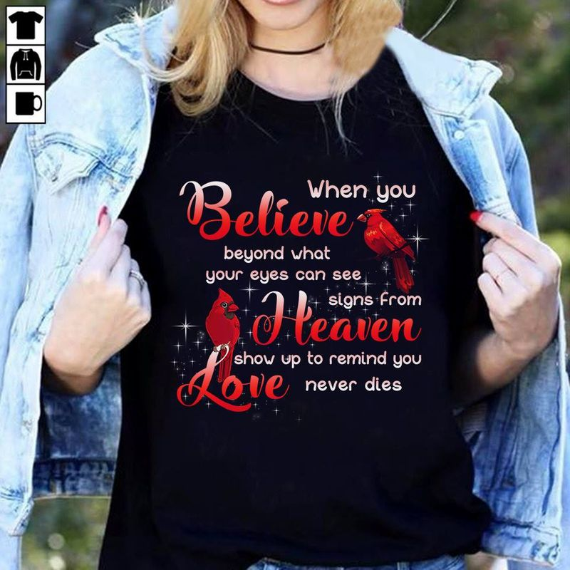 When You Believe Begound What Your Eyes Can See Sings From Heaven Show Up To Remind You Love Never Dies T-shirt Black B1