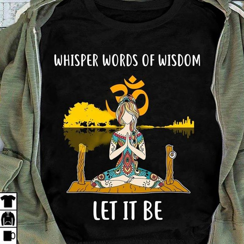 Whisper Words Of Wisdom Let It Be Gift For Yoga Lovers Black T Shirt Men And Women S-6XL Cotton