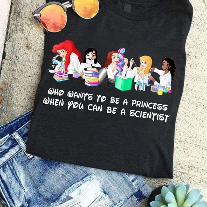 Who Wants To Be A Princess When You Can Be A Scientist Black T Shirt Men And Women S-6XL Cotton
