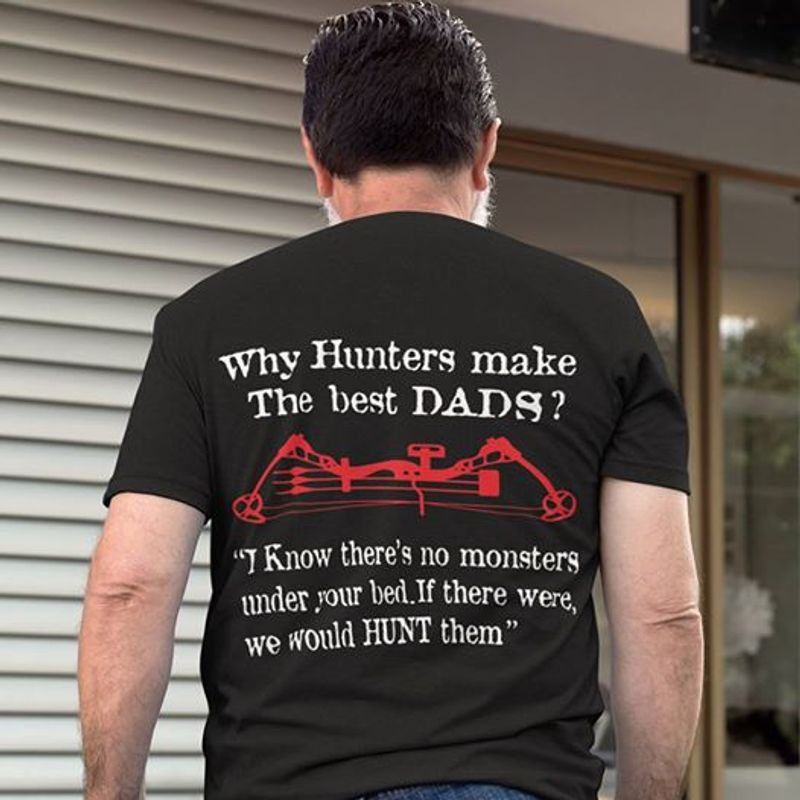 Why Hunters Make The Best Dads I Know There's No Monsters  T Shirt Black A5
