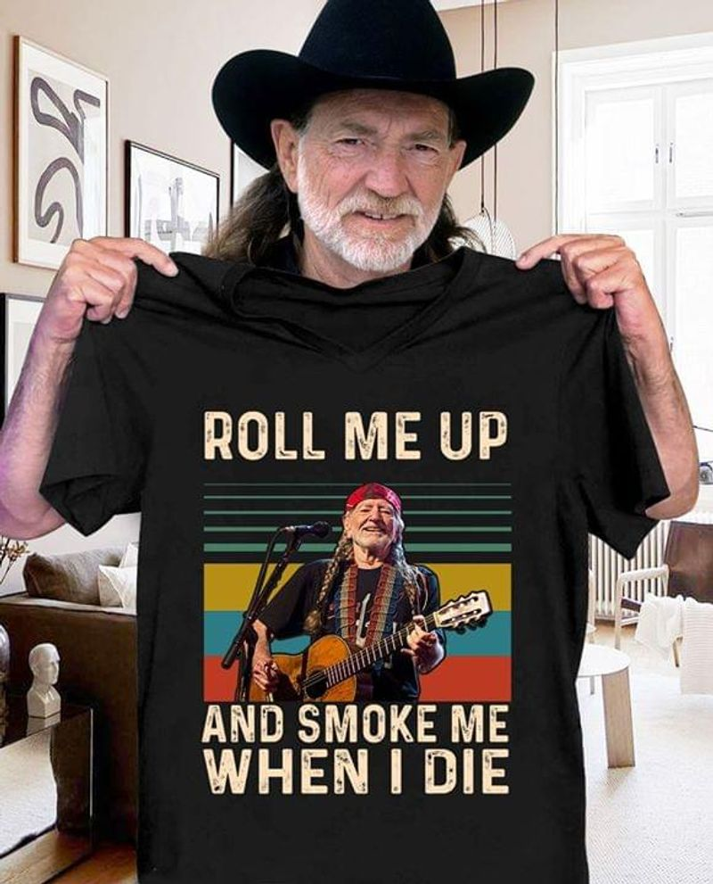 Willie Nelson Roll Me Up And Smoke Me When I Die Black T Shirt Men/ Woman S-6XL Cotton