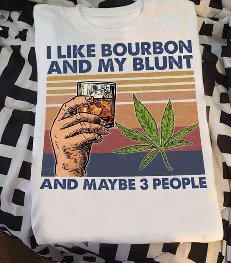 Wine And Cannabis I Like Bourbon And My Blunt And Maybe 3 People Vintage White  T Shirt Men And Women S-6XL Cotton