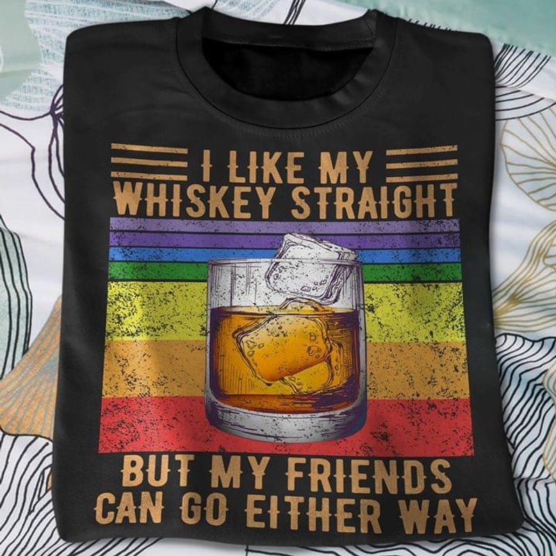 Wine I Like My Whiskey Straight But My Friends Can Go Either Way Vintage Black Unisex Shirt