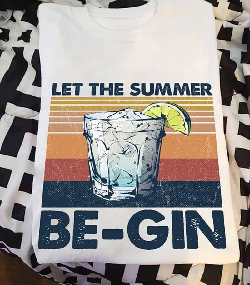 Wine Lovers Let The Summer Be-Gin Make A Glasses For Holiday White White T Shirt Men And Women S-6XL Cotton