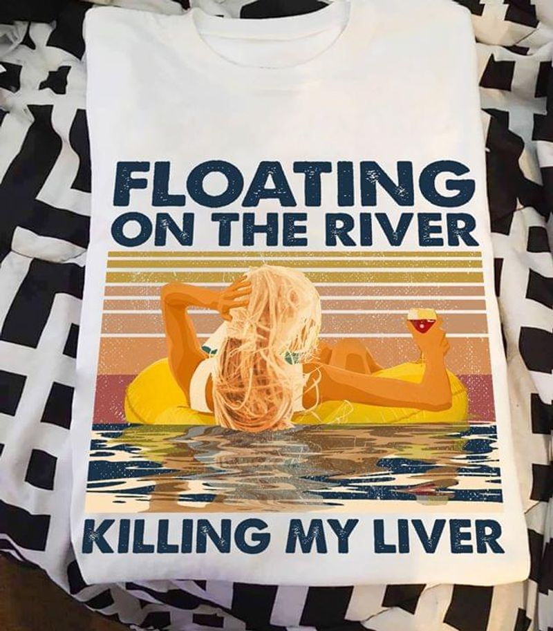 Wine Summer Vibe Floating On The River Killing My Liver Vintage White White T Shirt Men And Women S-6XL Cotton